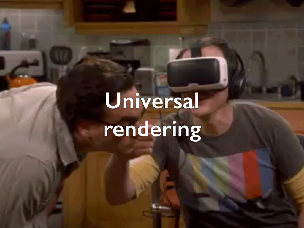 Universal rendering