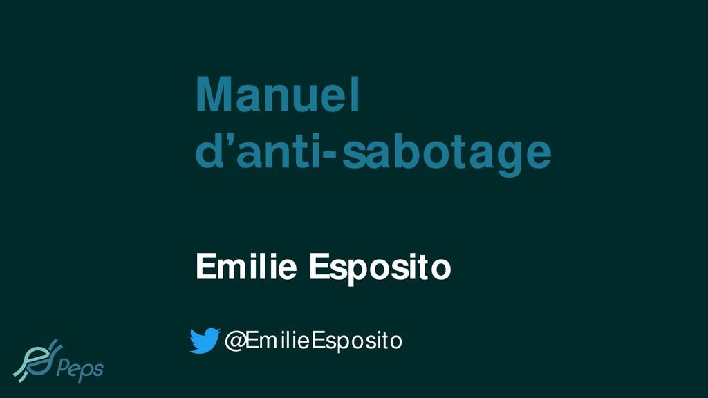 Manuel -sabotage Emilie Esposito @EmilieEsposito