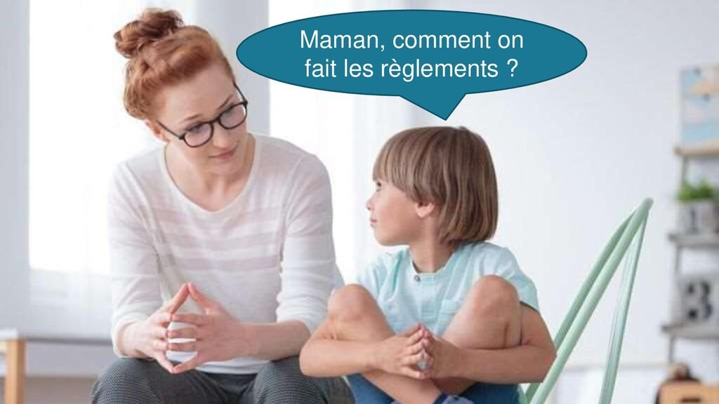 Maman, comment on fait les règlements ?