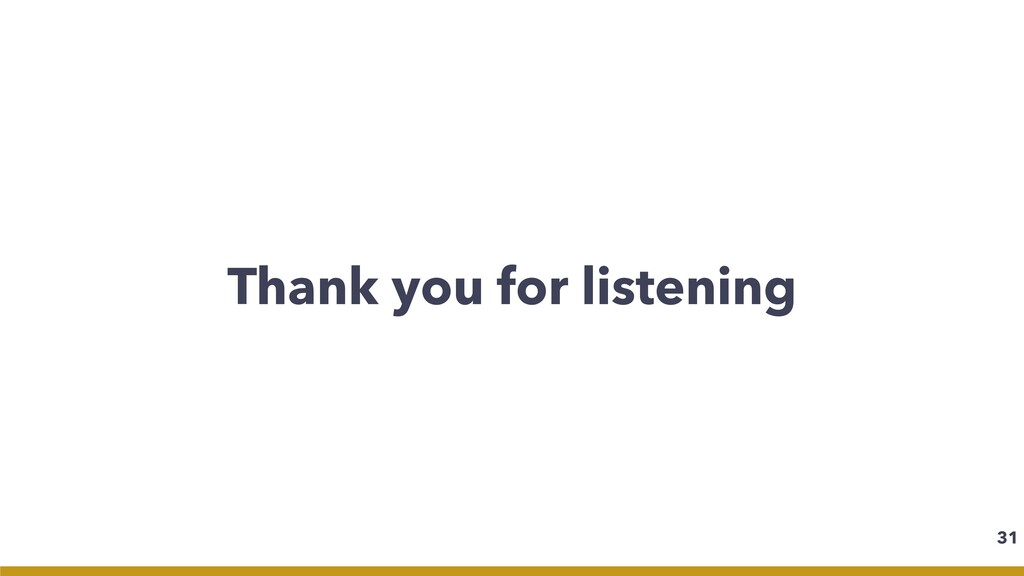 Thank you for listening 31