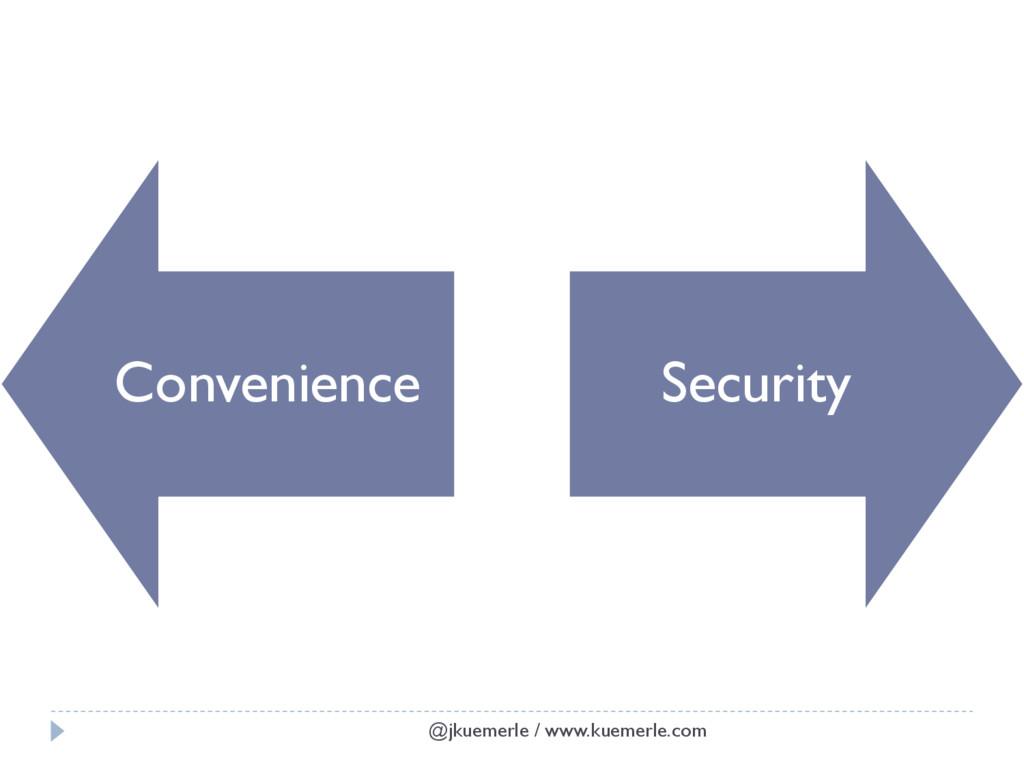 @jkuemerle / www.kuemerle.com Convenience Secur...