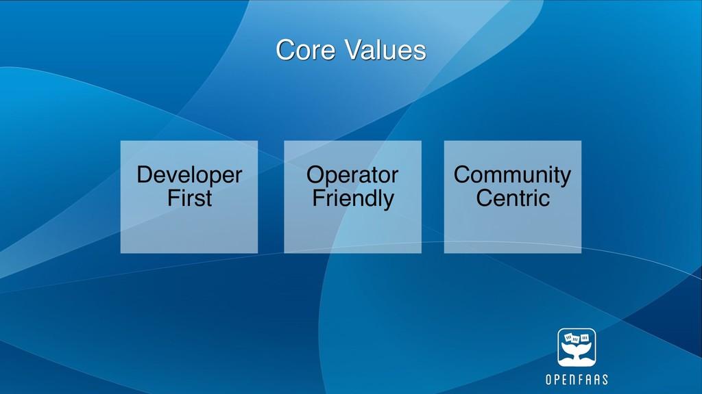 Core Values Operator Friendly Developer First C...