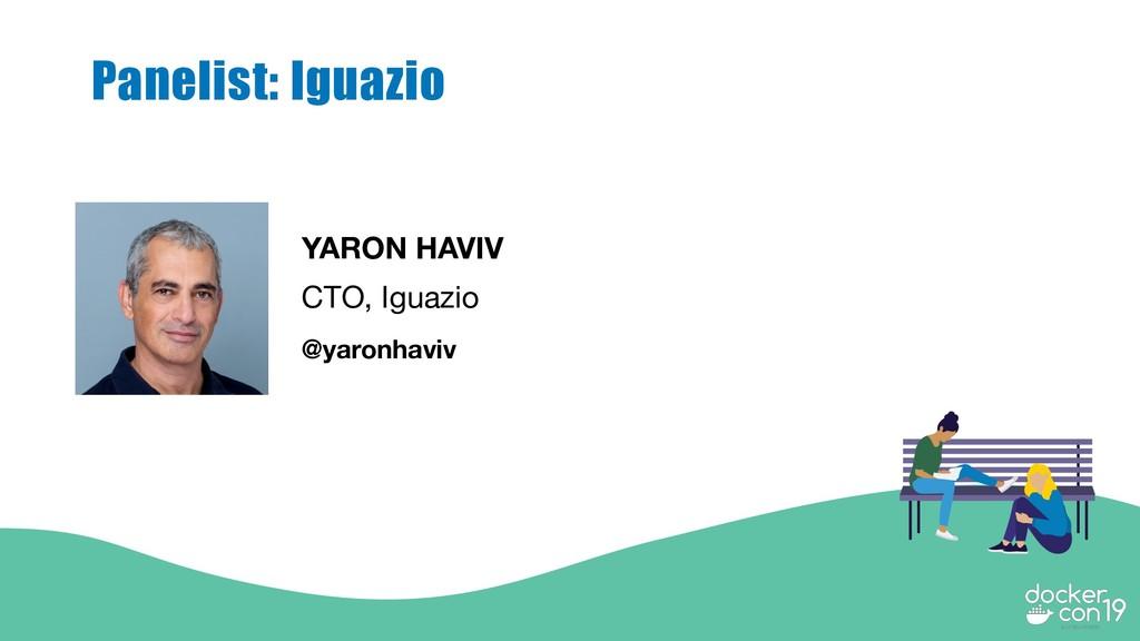 YARON HAVIV CTO, Iguazio @yaronhaviv Panelist: ...