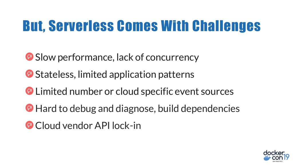 But, Serverless Comes With Challenges Slow perf...