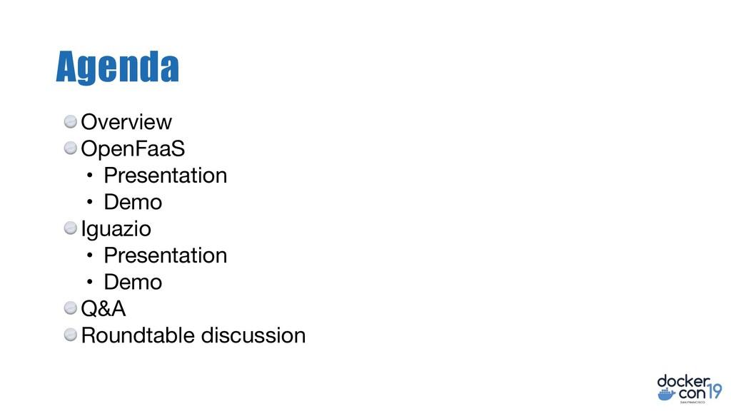 Agenda Overview  OpenFaaS   • Presentation  • D...