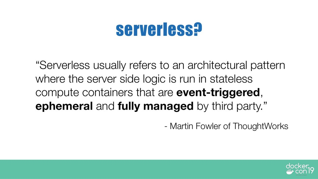 """""""Serverless usually refers to an architectural ..."""