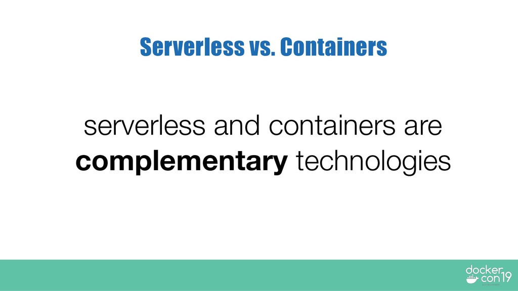 serverless and containers are complementary tec...