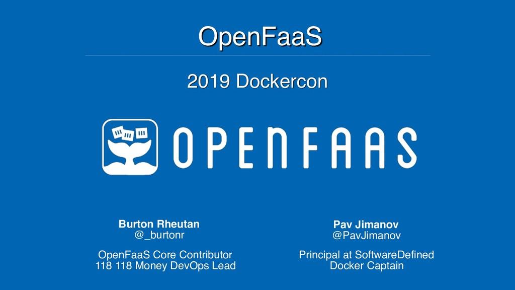OpenFaaS Burton Rheutan @_burtonr OpenFaaS Core...