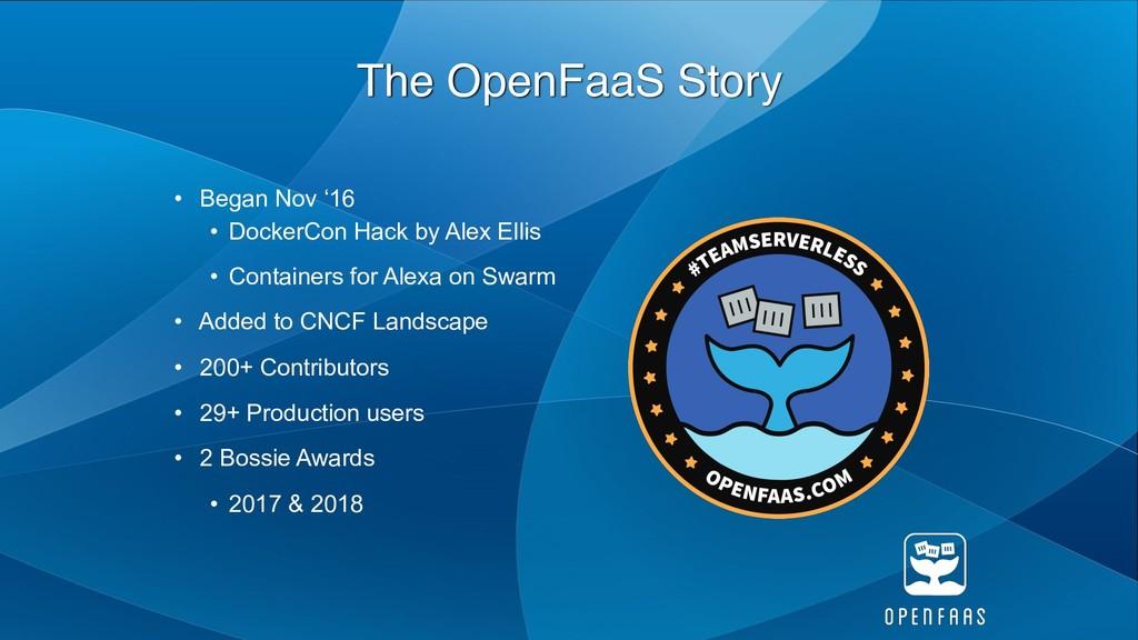 The OpenFaaS Story • Began Nov '16 • DockerCon ...