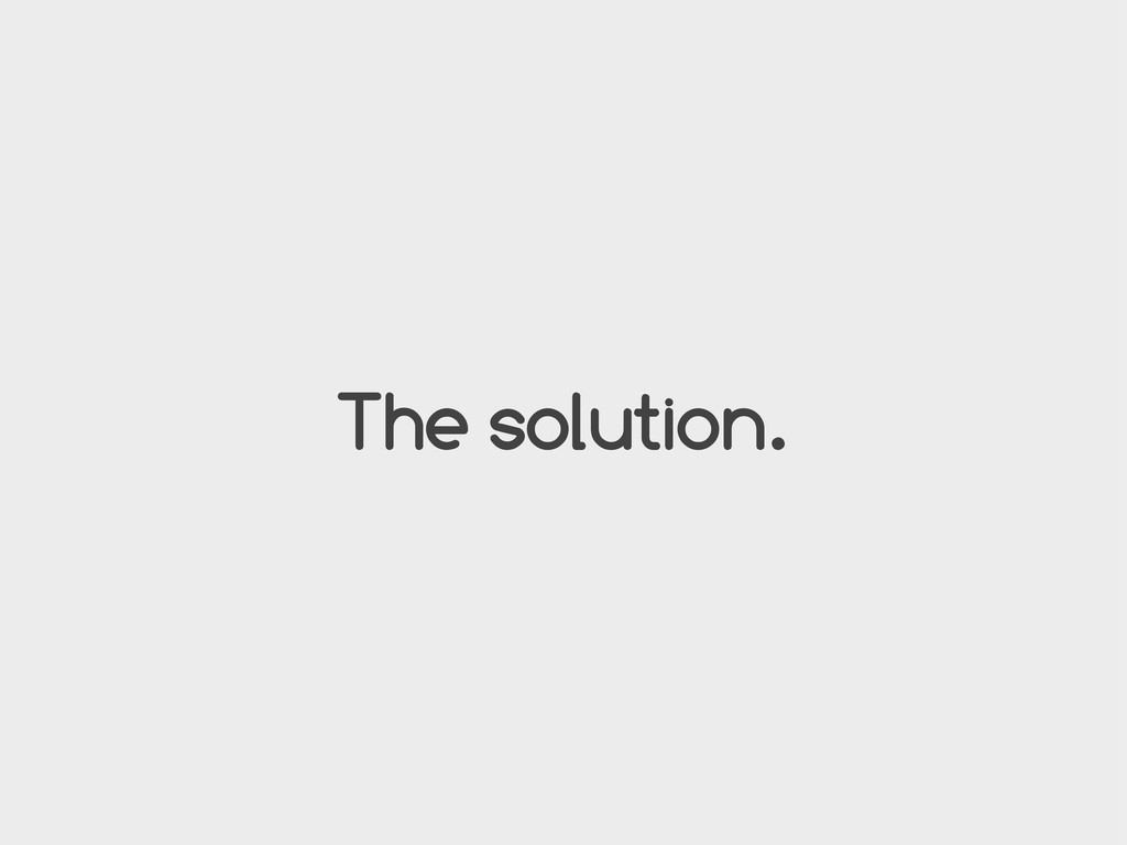 The solution.