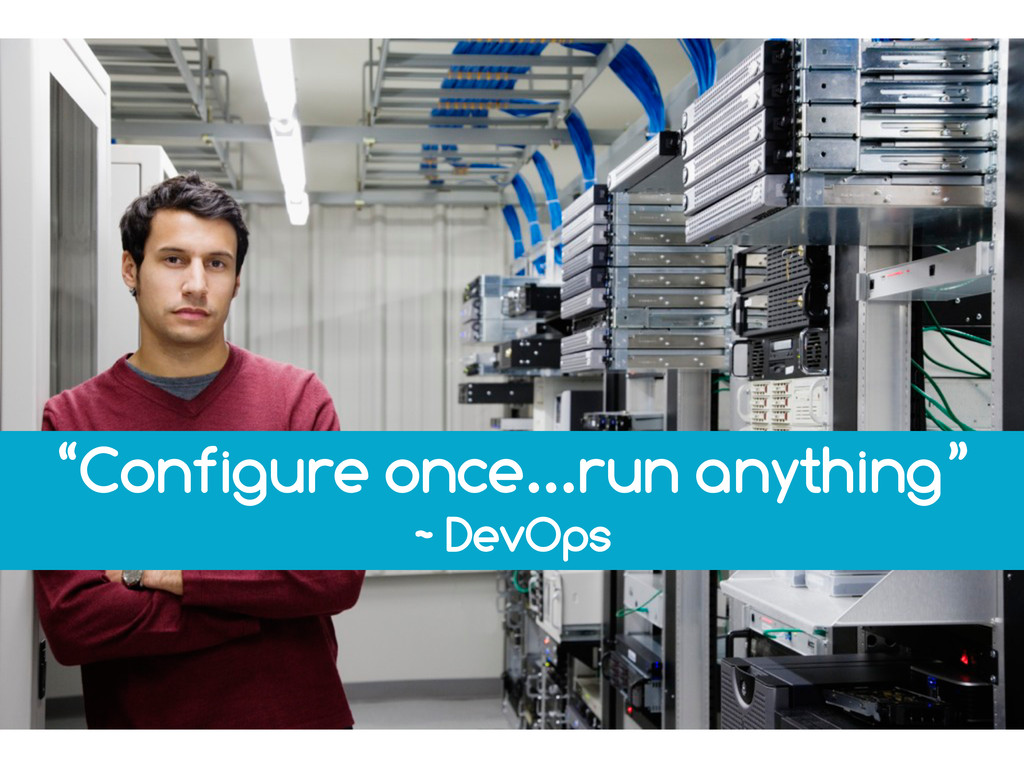 """Configure once...run anything"" ~ DevOps"
