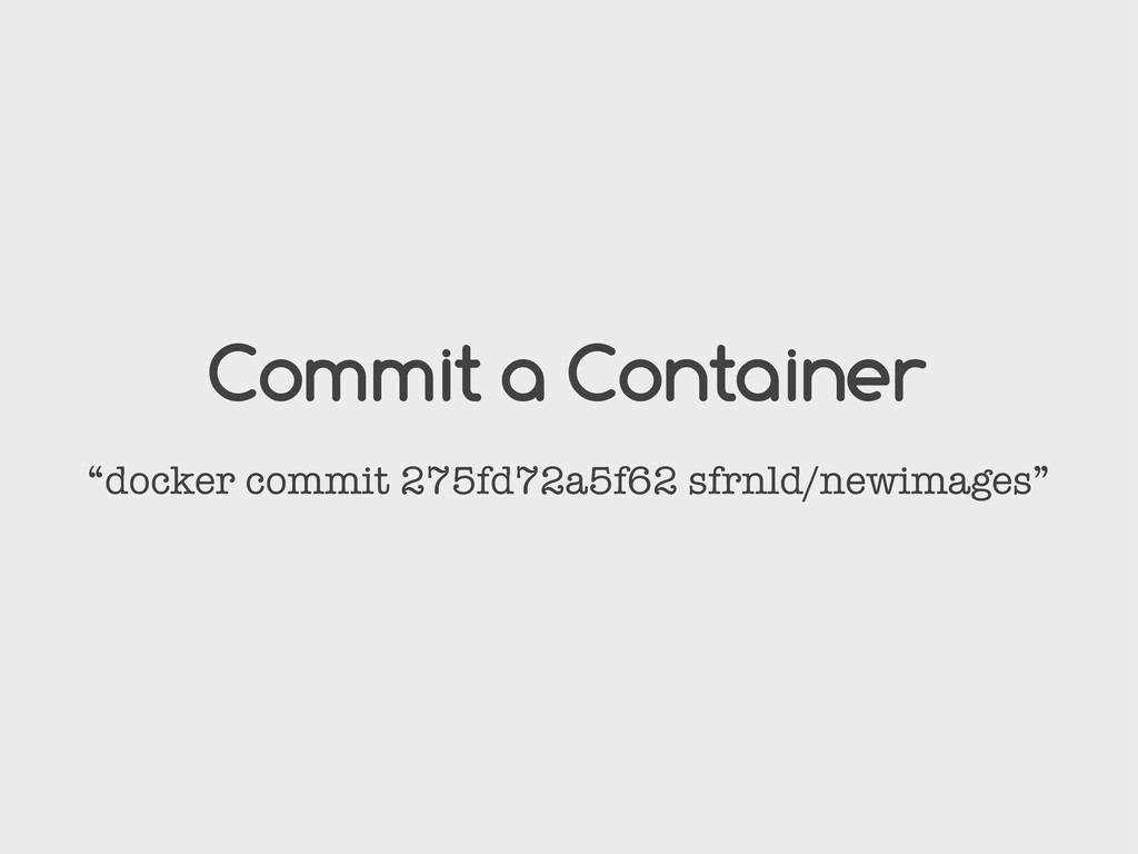 "Commit a Container ""docker commit 275fd72a5f62 ..."
