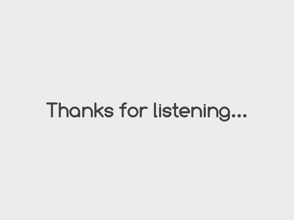 Thanks for listening...