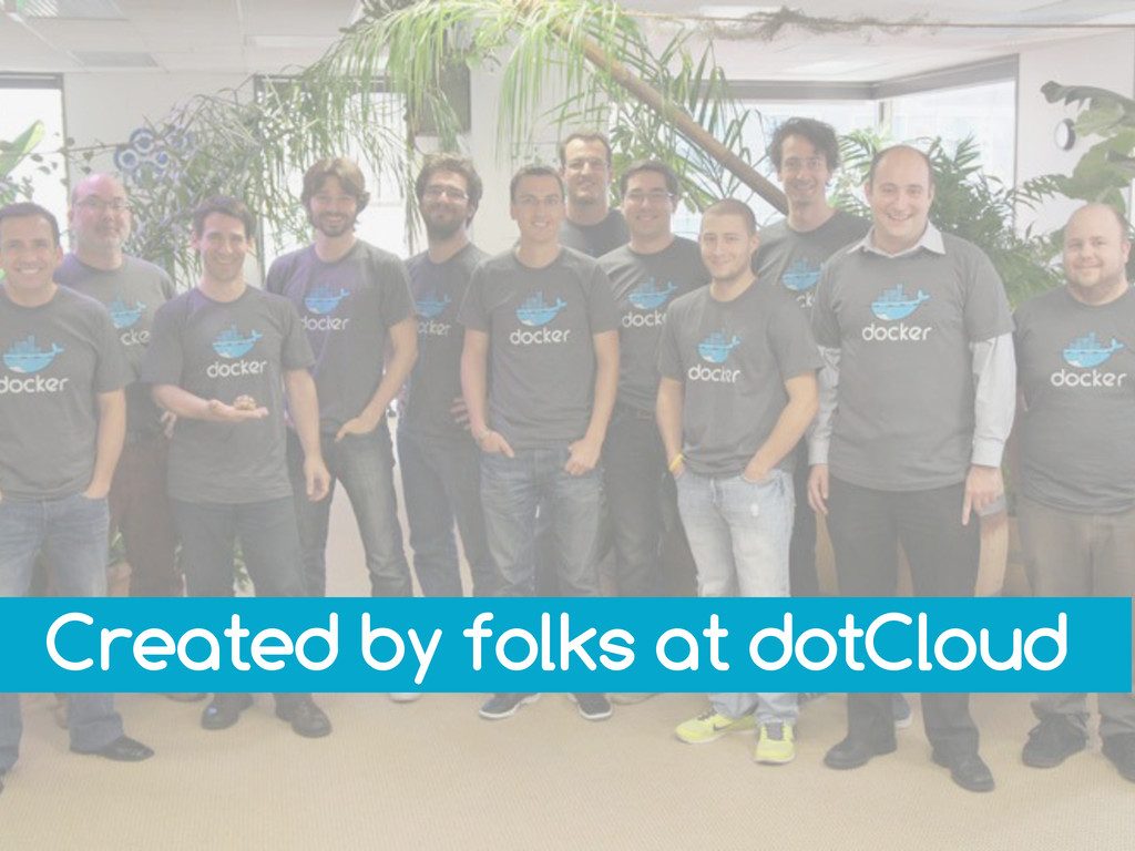 Created by folks at dotCloud
