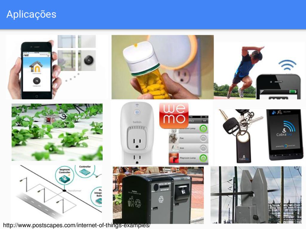 Aplicações http://www.postscapes.com/internet-o...