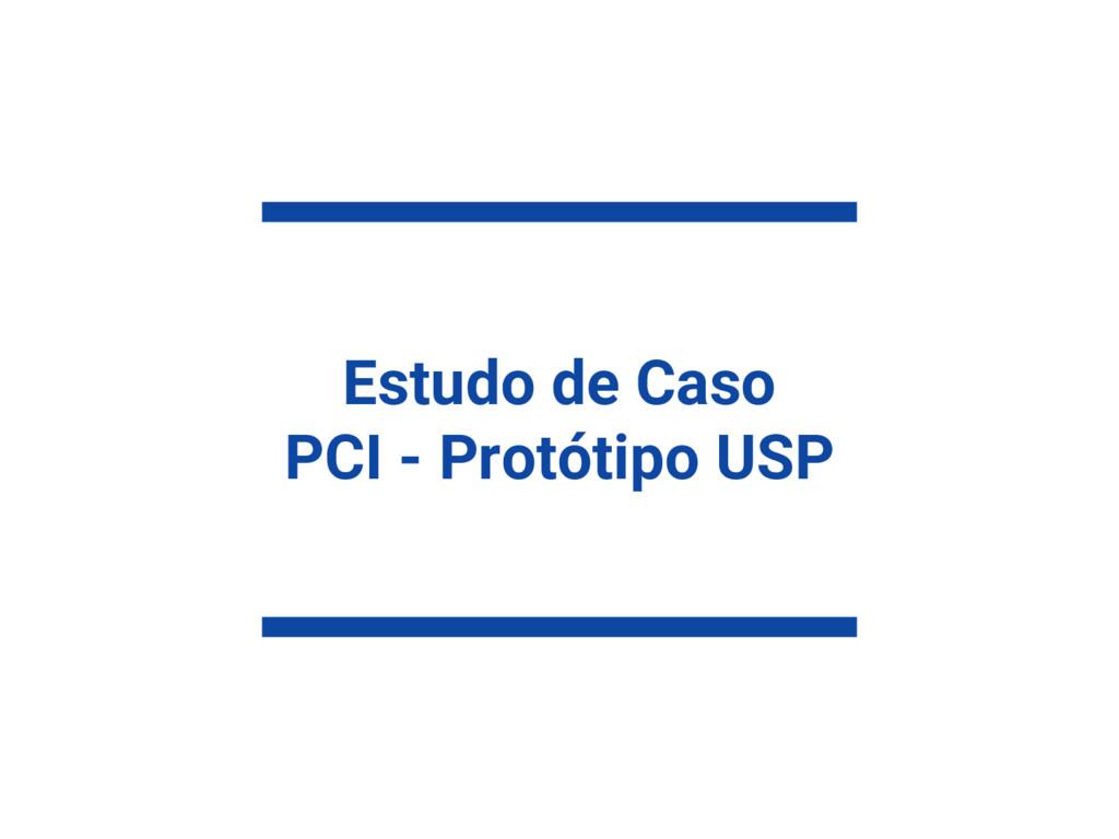Estudo de Caso PCI - Protótipo USP