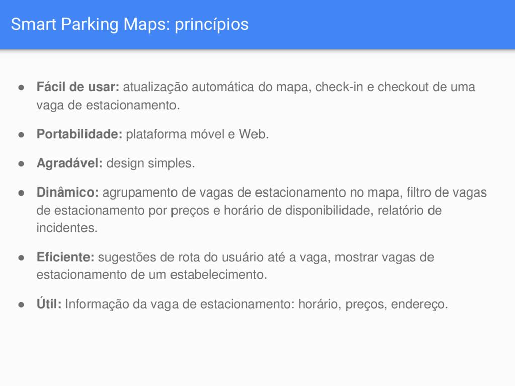 Smart Parking Maps: princípios ● Fácil de usar:...
