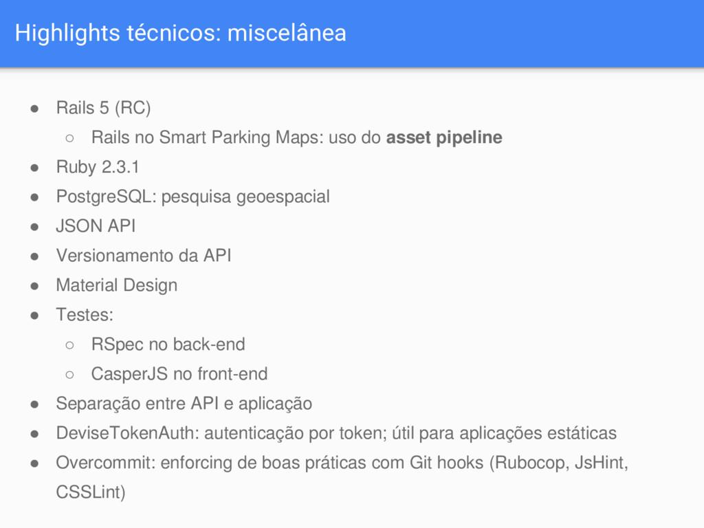 Highlights técnicos: miscelânea ● Rails 5 (RC) ...