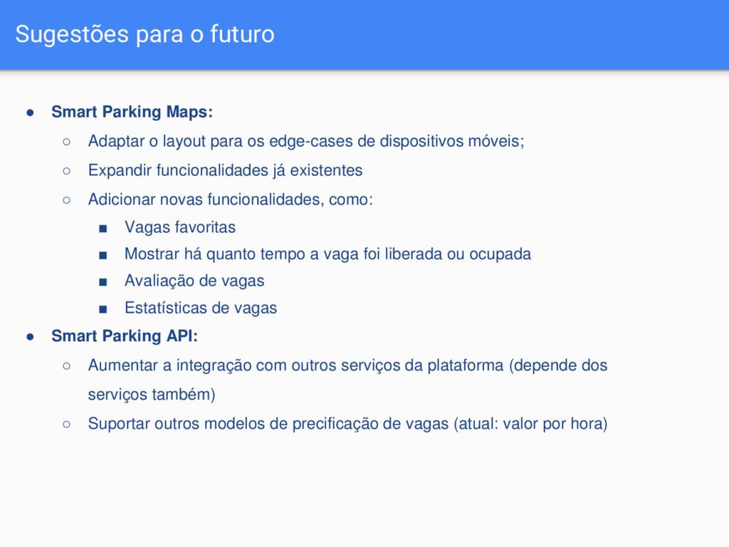 Sugestões para o futuro ● Smart Parking Maps: ○...