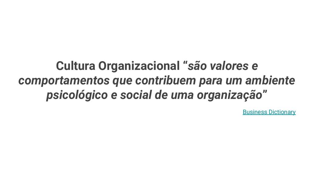 """Cultura Organizacional """"são valores e comportam..."""