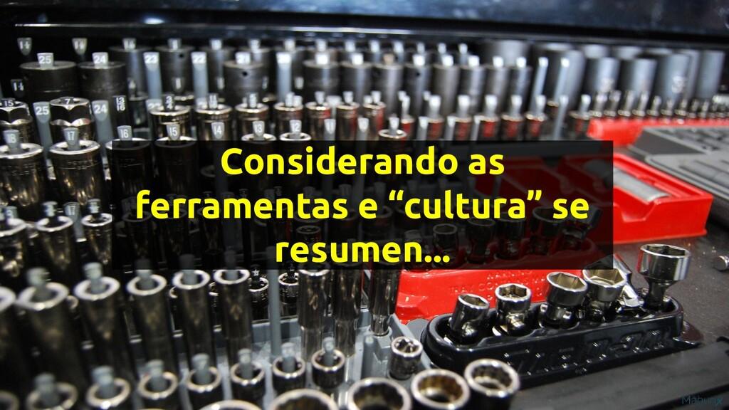 """Considerando as ferramentas e """"cultura"""" se resu..."""