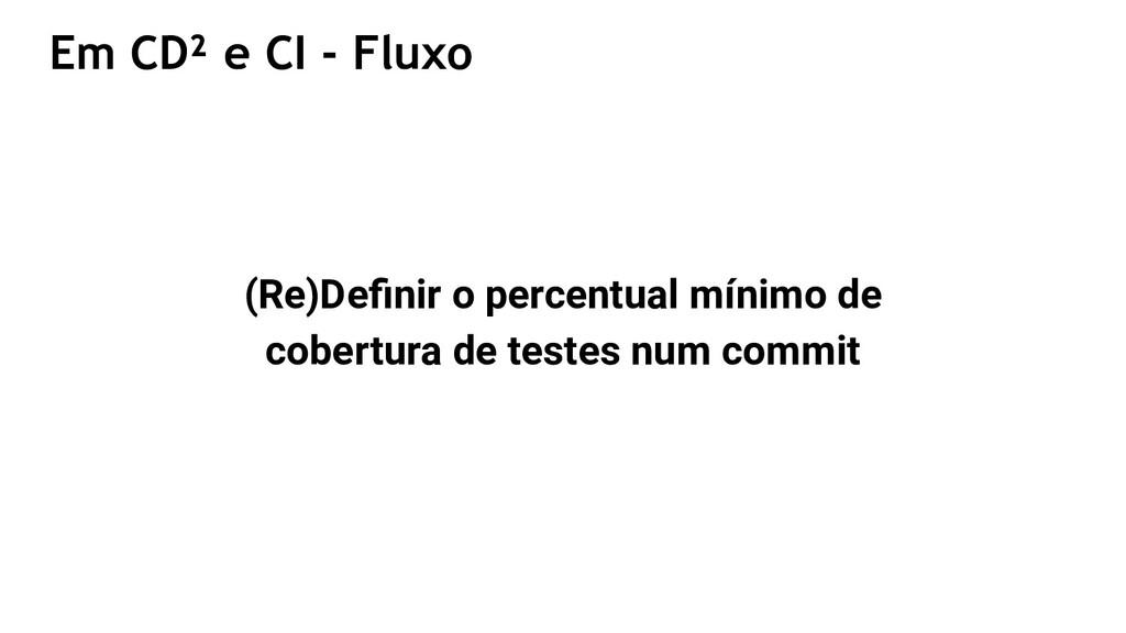 Em CD² e CI - Fluxo (Re)Definir o percentual mín...