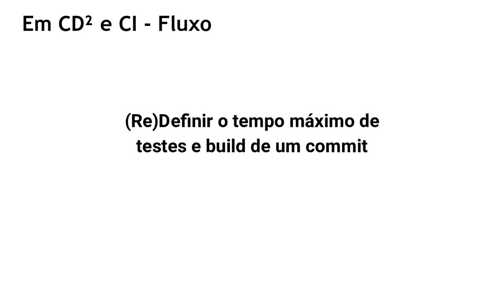 Em CD² e CI - Fluxo (Re)Definir o tempo máximo d...