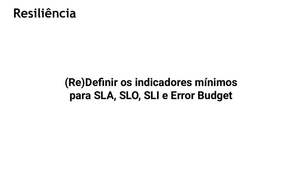 (Re)Definir os indicadores mínimos para SLA, SLO...
