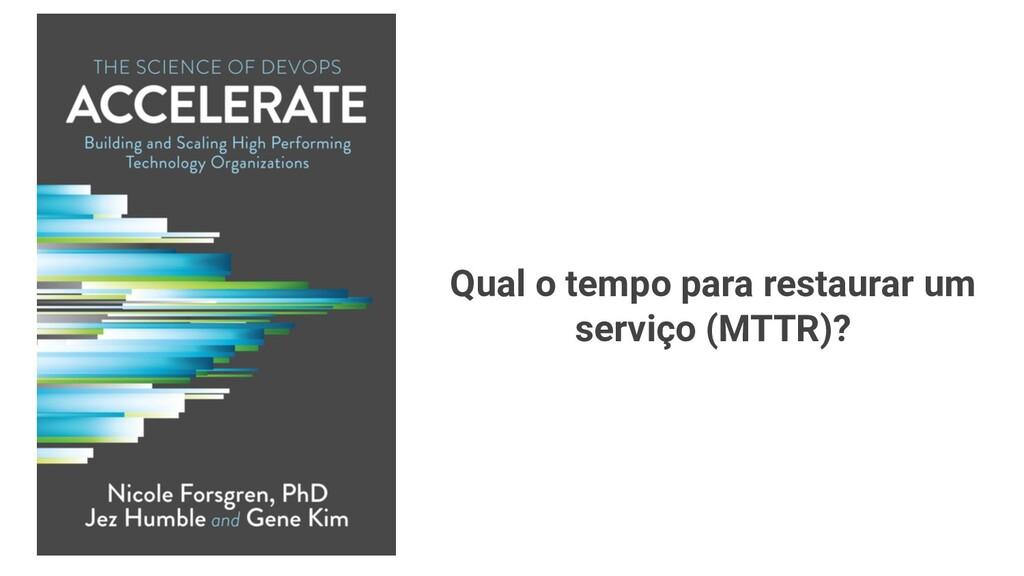 Qual o tempo para restaurar um serviço (MTTR)?