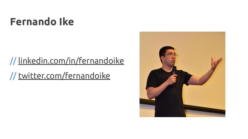 Fernando Ike // linkedin.com/in/fernandoike // ...
