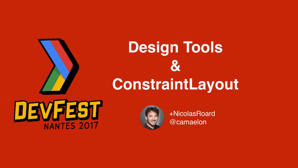 Design Tools & ConstraintLayout +NicolasRoard @...