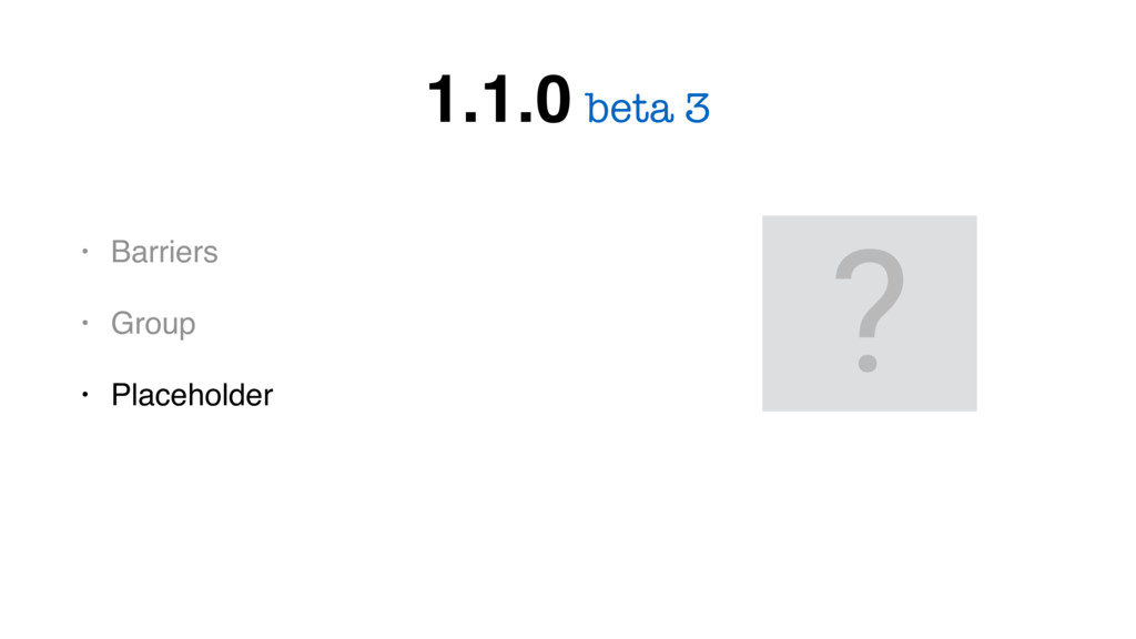 • Barriers • Group • Placeholder beta 3 1.1.0 ?