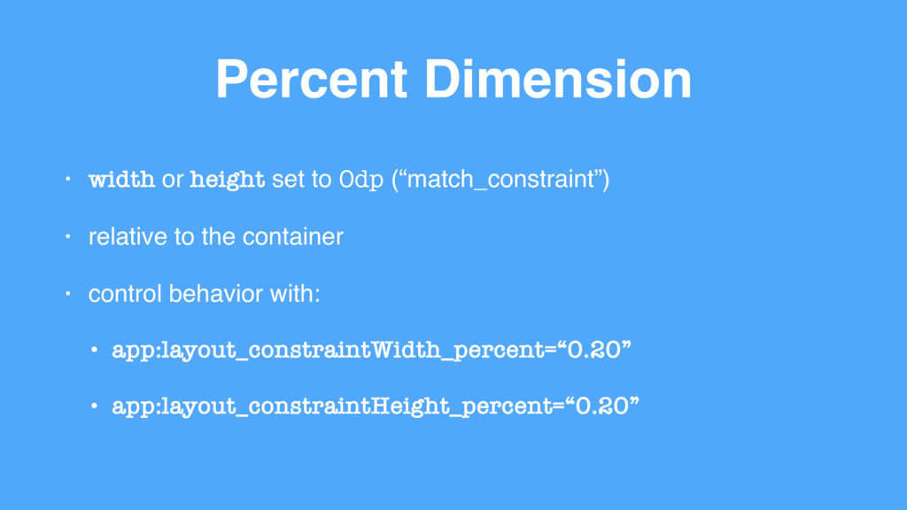Percent Dimension • width or height set to 0dp ...