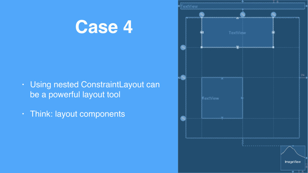 Case 4 • Using nested ConstraintLayout can be a...