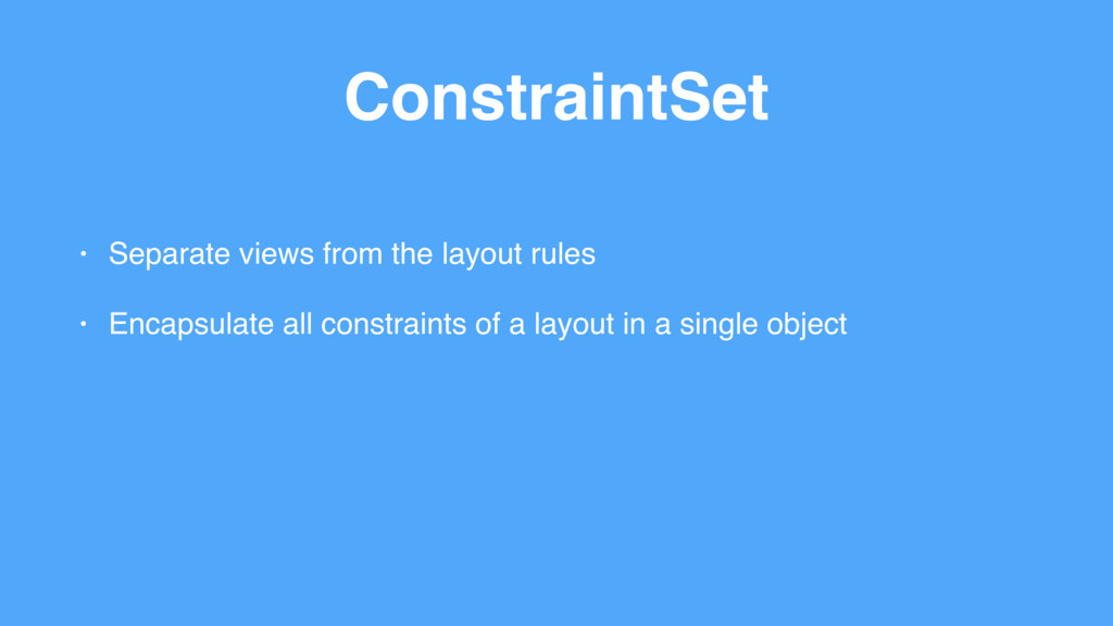 ConstraintSet • Separate views from the layout ...