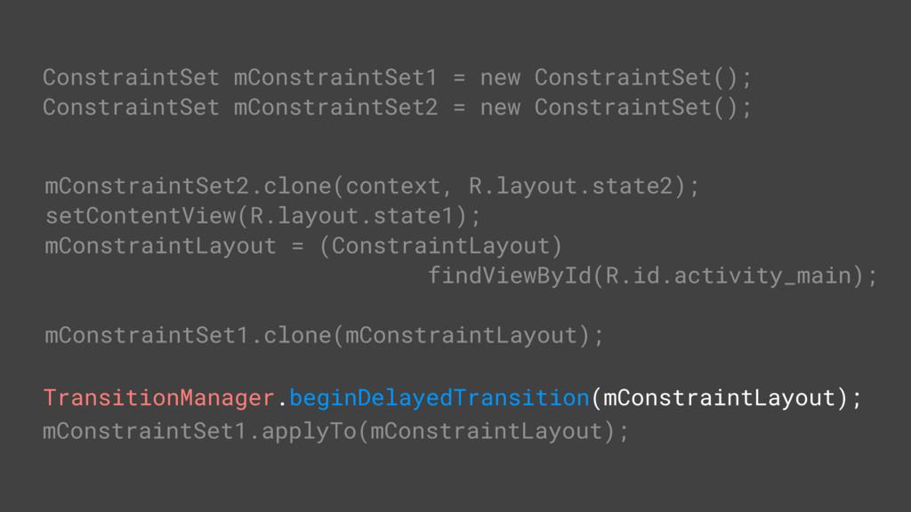 TransitionManager.beginDelayedTransition(mConst...