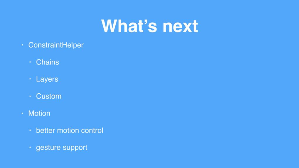 What's next • ConstraintHelper • Chains • Layer...