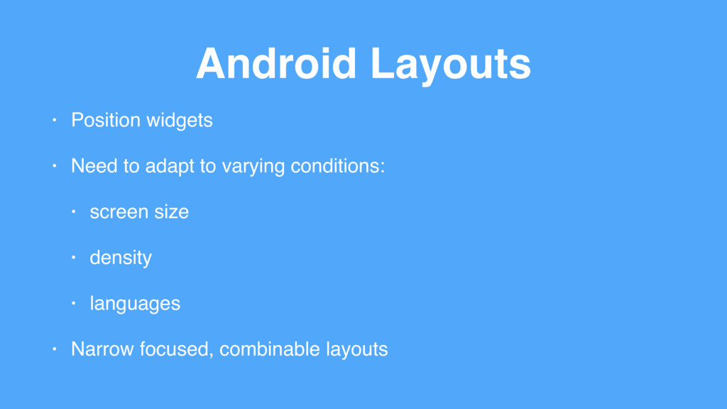 Android Layouts • Position widgets • Need to ad...
