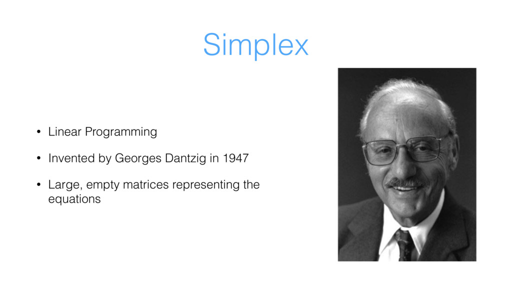 Simplex • Linear Programming • Invented by Geor...