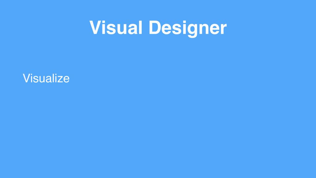 Visual Designer Visualize