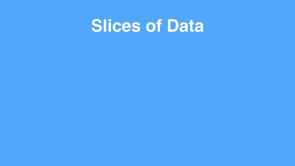 Slices of Data