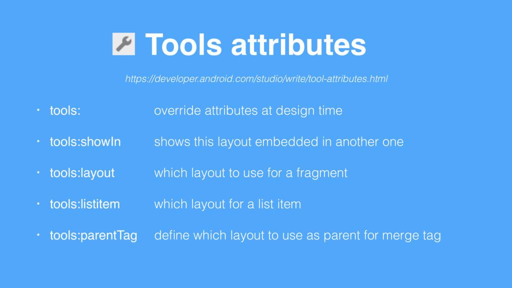Tools attributes • tools: • tools:showIn • tool...