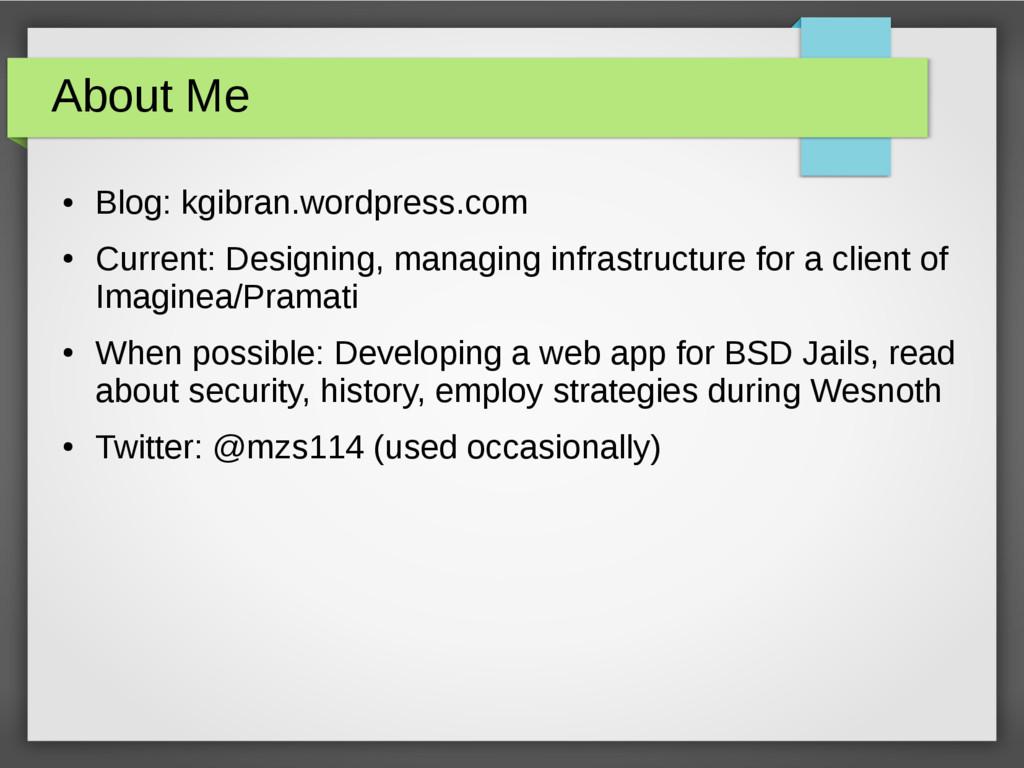 About Me ● Blog: kgibran.wordpress.com ● Curren...