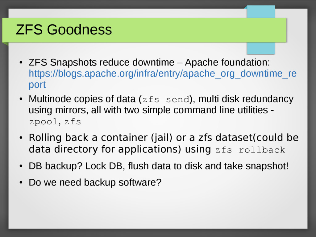 ZFS Goodness ● ZFS Snapshots reduce downtime – ...