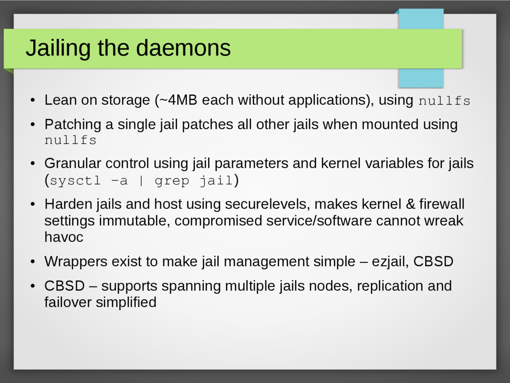 Jailing the daemons ● Lean on storage (~4MB eac...