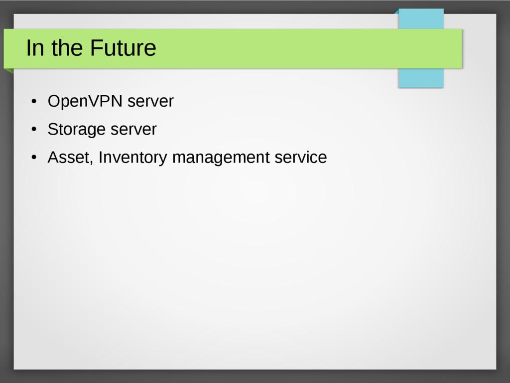 In the Future ● OpenVPN server ● Storage server...
