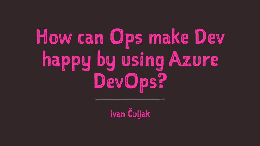 How can Ops make Dev happy by using Azure DevOp...