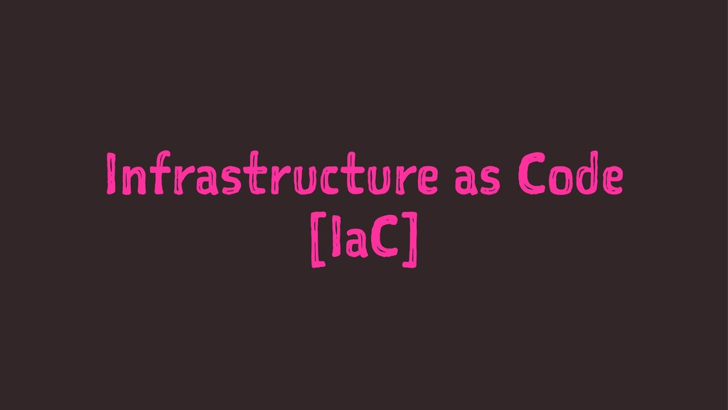 Infrastructure as Code [IaC]