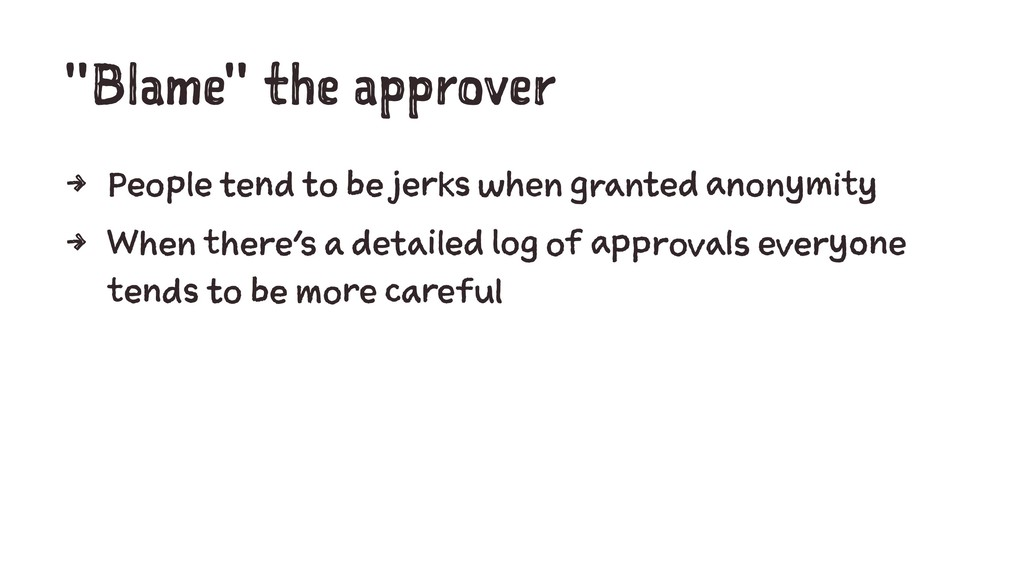 """Blame"" the approver 4 People tend to be jerks ..."