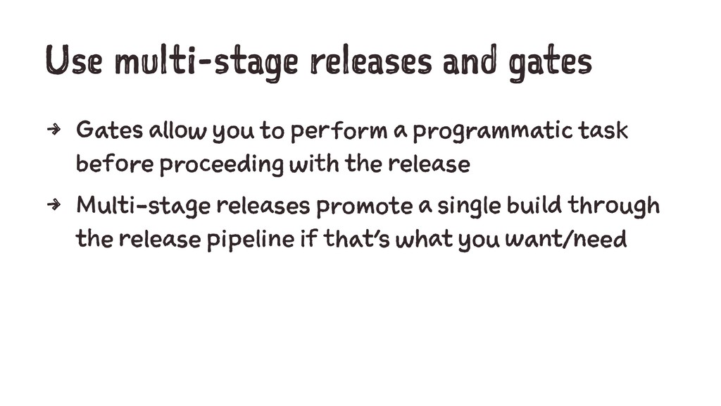 Use multi-stage releases and gates 4 Gates allo...